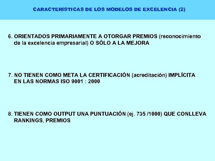 CARACTERÍSTICAS DE LOS MODELOS DE EXCELENCIA (2) 6. ORIENTADOS PRIMARIAMENTE A OTORGAR PREMIOS (reconocimiento
