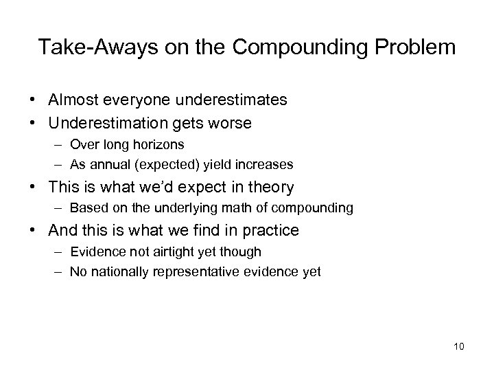 Take-Aways on the Compounding Problem • Almost everyone underestimates • Underestimation gets worse –