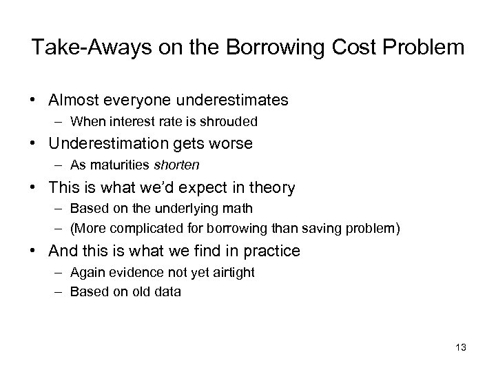 Take-Aways on the Borrowing Cost Problem • Almost everyone underestimates – When interest rate