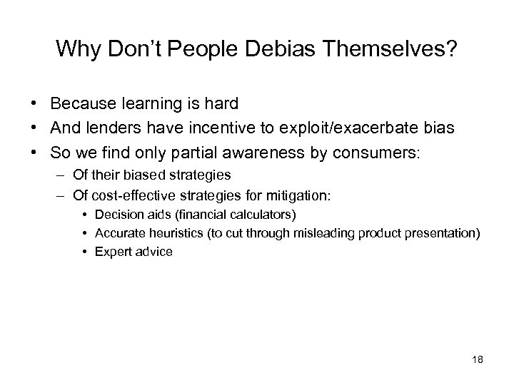 Why Don't People Debias Themselves? • Because learning is hard • And lenders have