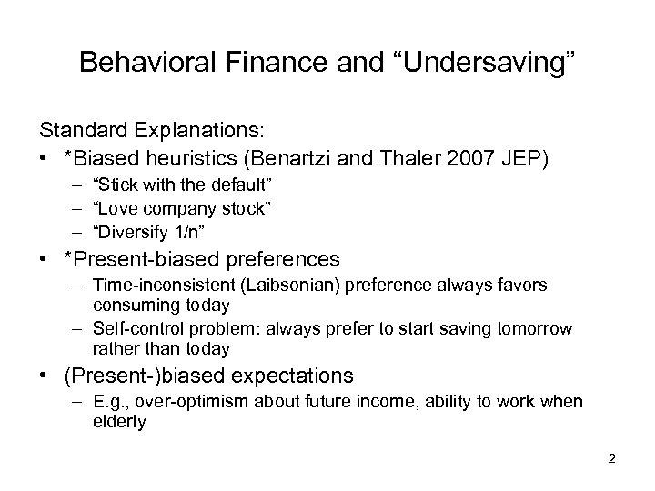 "Behavioral Finance and ""Undersaving"" Standard Explanations: • *Biased heuristics (Benartzi and Thaler 2007 JEP)"