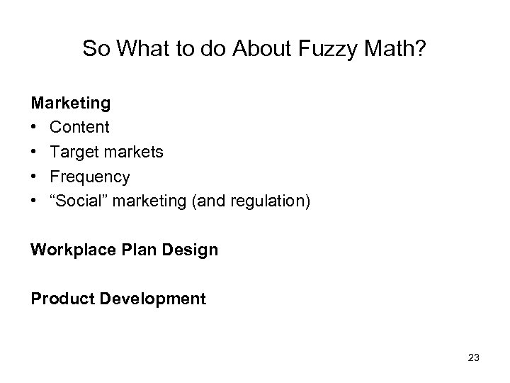 So What to do About Fuzzy Math? Marketing • Content • Target markets •