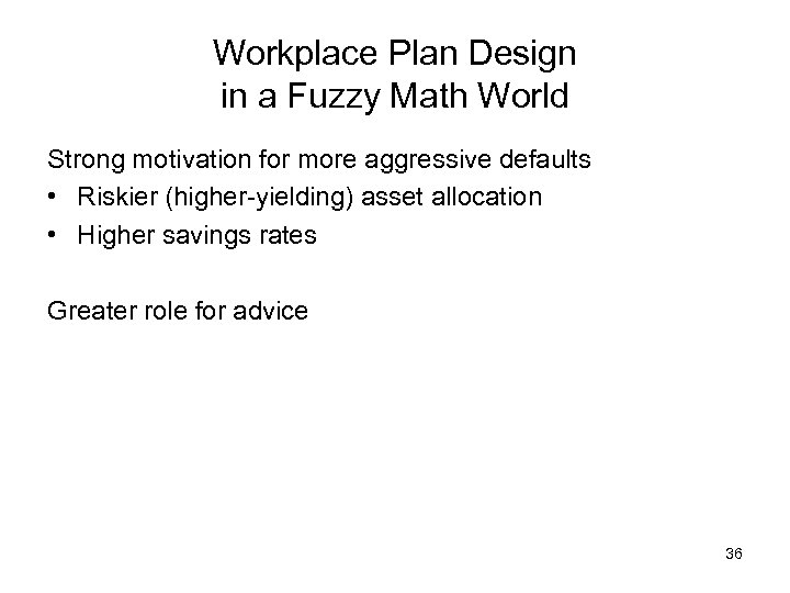 Workplace Plan Design in a Fuzzy Math World Strong motivation for more aggressive defaults