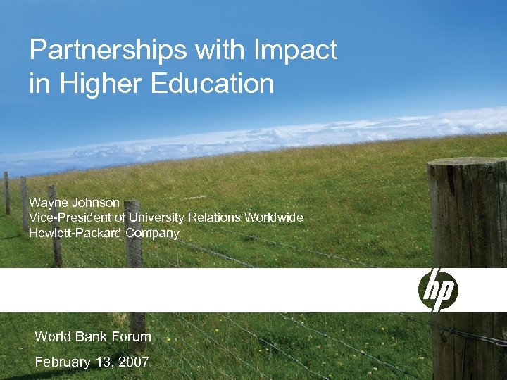 Partnerships with Impact in Higher Education Wayne Johnson Vice-President of University Relations Worldwide Hewlett-Packard