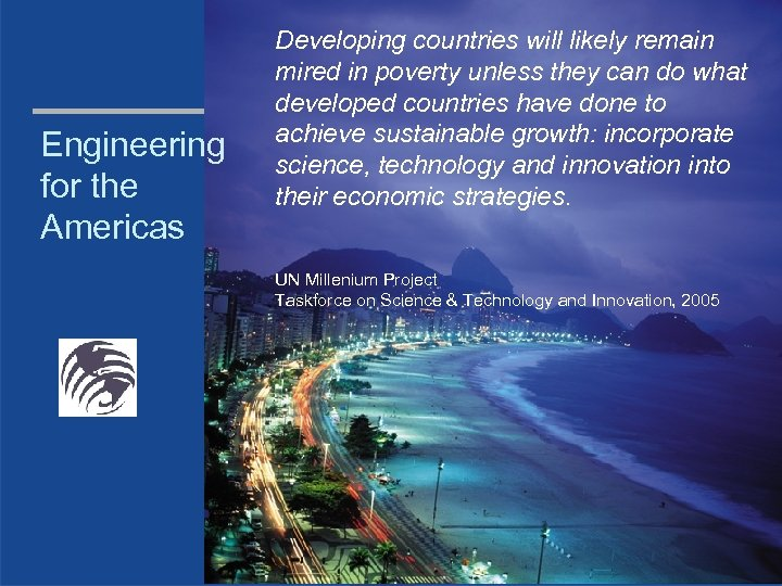 Engineering for the Americas Developing countries will likely remain mired in poverty unless they