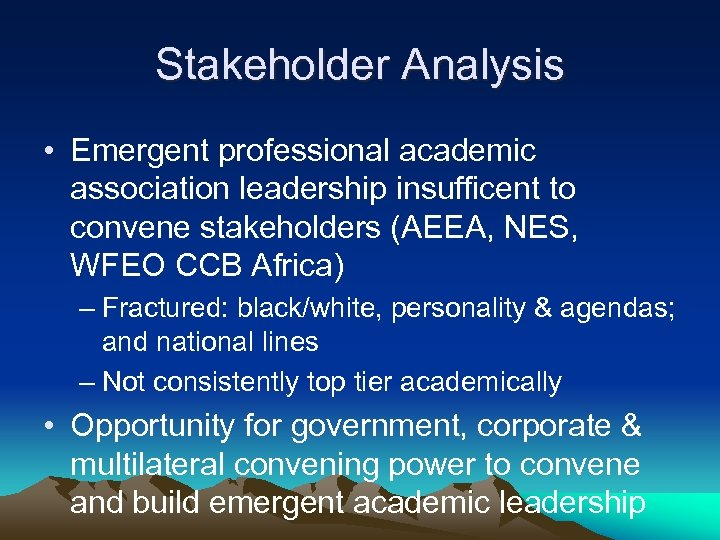 Stakeholder Analysis • Emergent professional academic association leadership insufficent to convene stakeholders (AEEA, NES,