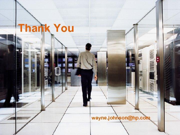 Thank You wayne. johnson@hp. com