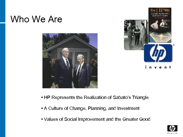 Who We Are • HP Represents the Realization of Sabato's Triangle • A Culture