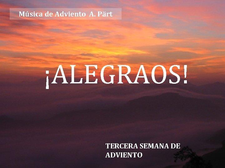 Música de Adviento A. Pärt ¡ALEGRAOS! TERCERA SEMANA DE ADVIENTO