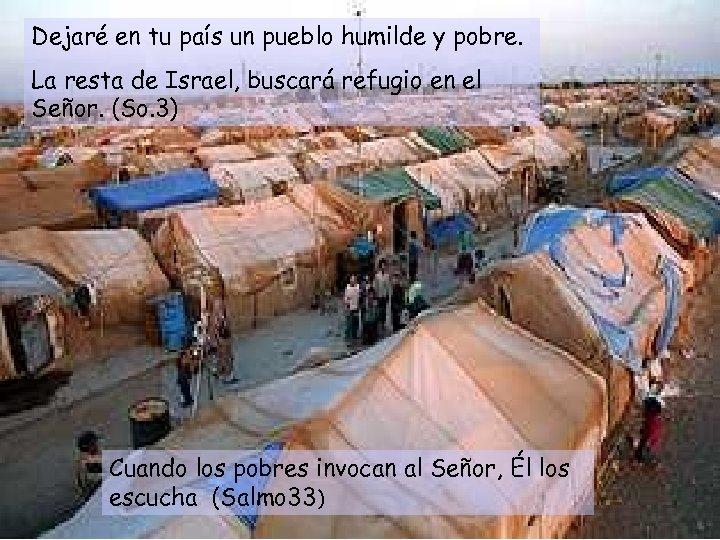 Dejaré en tu país un pueblo humilde y pobre. La resta de Israel, buscará