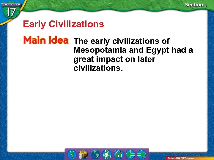 Early Civilizations The early civilizations of Mesopotamia and Egypt had a great impact on
