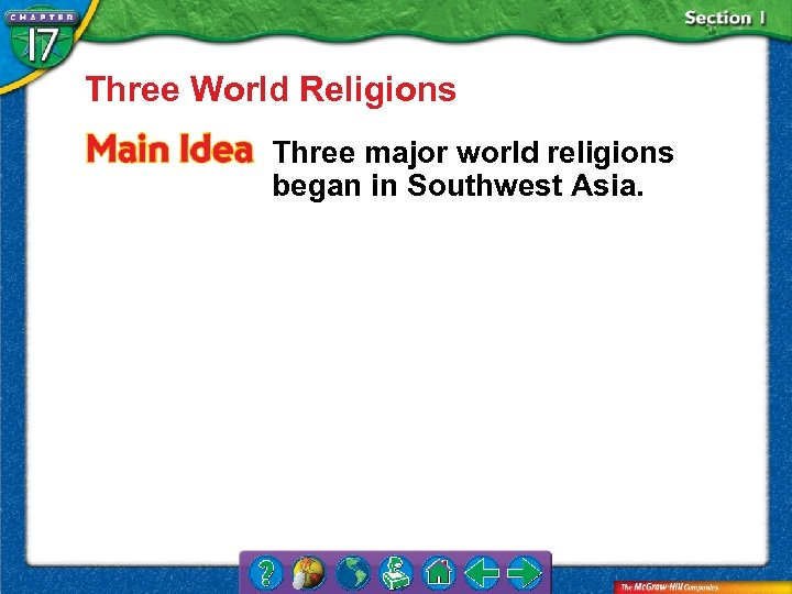 Three World Religions Three major world religions began in Southwest Asia.