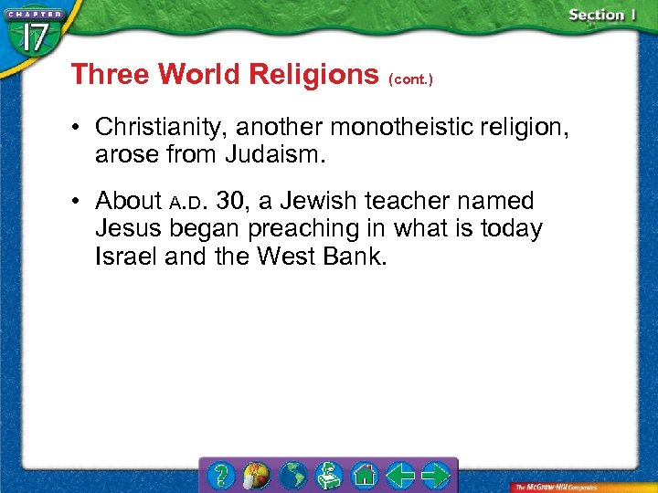 Three World Religions (cont. ) • Christianity, another monotheistic religion, arose from Judaism. •