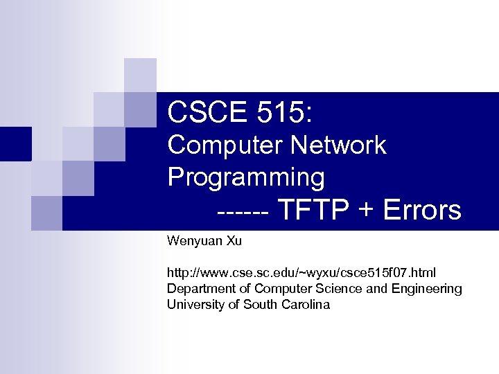 CSCE 515: Computer Network Programming ------ TFTP + Errors Wenyuan Xu http: //www. cse.