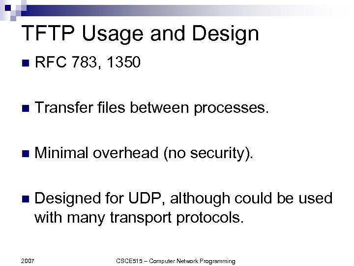 TFTP Usage and Design n RFC 783, 1350 n Transfer files between processes. n