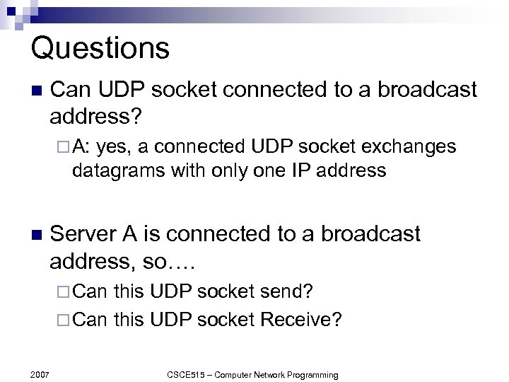 Questions n Can UDP socket connected to a broadcast address? ¨ A: yes, a