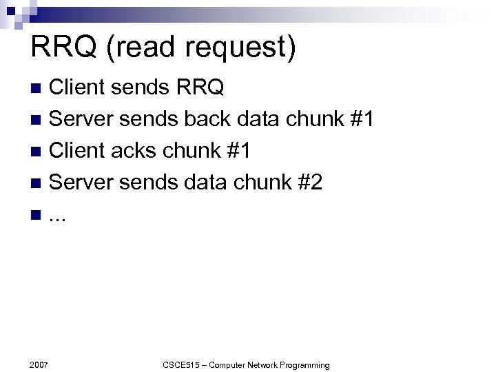 RRQ (read request) Client sends RRQ n Server sends back data chunk #1 n