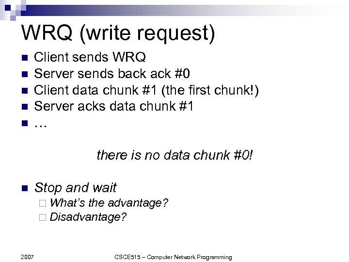 WRQ (write request) n n n Client sends WRQ Server sends back #0 Client