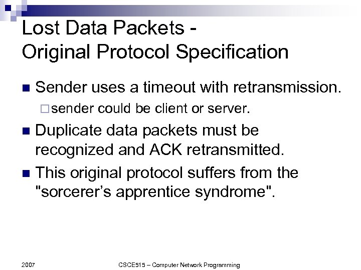 Lost Data Packets Original Protocol Specification n Sender uses a timeout with retransmission. ¨