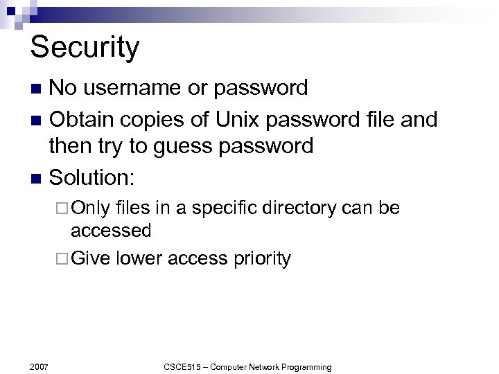Security No username or password n Obtain copies of Unix password file and then