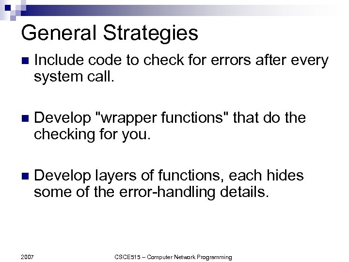 General Strategies n Include code to check for errors after every system call. n