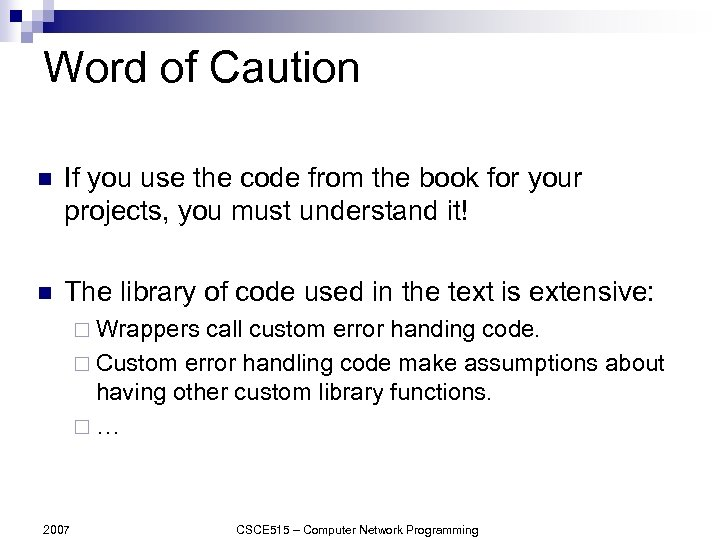 Word of Caution n If you use the code from the book for your