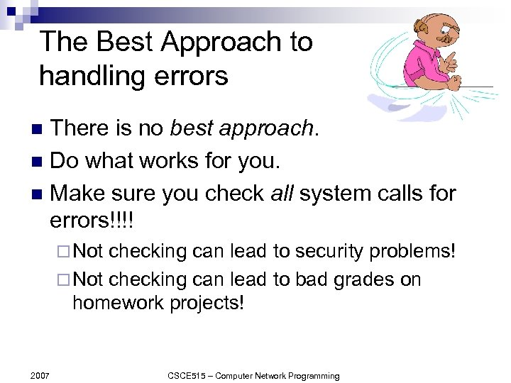 The Best Approach to handling errors There is no best approach. n Do what