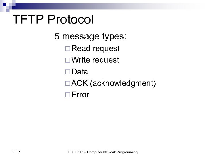 TFTP Protocol 5 message types: ¨ Read request ¨ Write request ¨ Data ¨