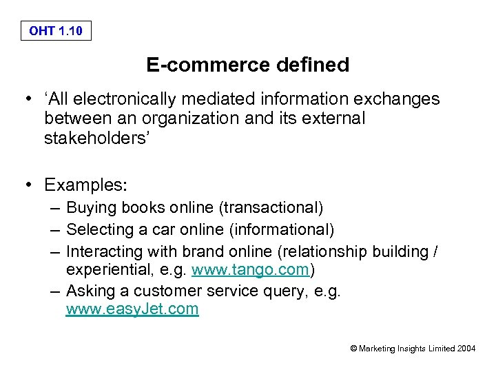 OHT 1. 10 E-commerce defined • 'All electronically mediated information exchanges between an organization