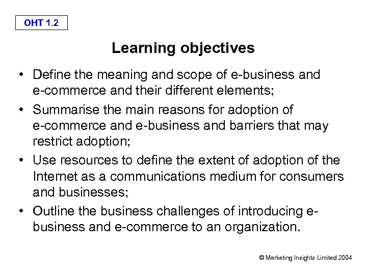 OHT 1. 2 Learning objectives • Define the meaning and scope of e-business and