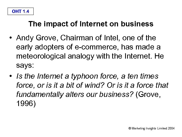 OHT 1. 4 The impact of Internet on business • Andy Grove, Chairman of