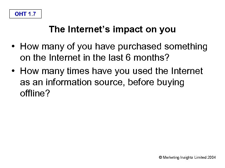 OHT 1. 7 The Internet's impact on you • How many of you have