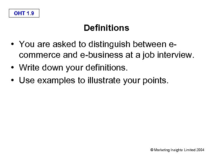 OHT 1. 9 Definitions • You are asked to distinguish between ecommerce and e-business