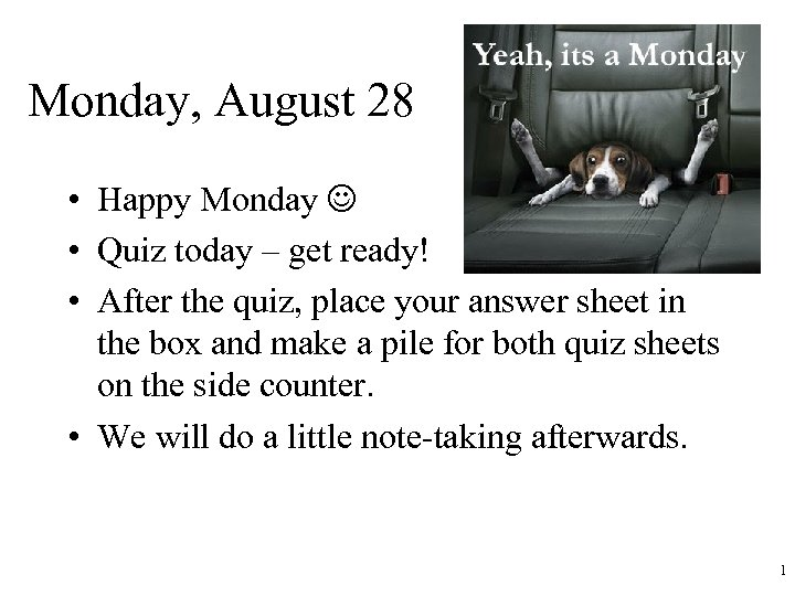 Monday, August 28 • Happy Monday • Quiz today – get ready! • After
