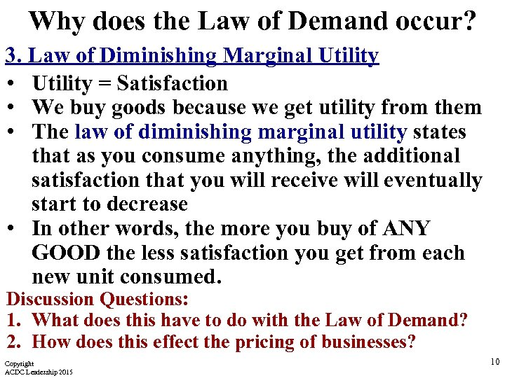 Why does the Law of Demand occur? 3. Law of Diminishing Marginal Utility •