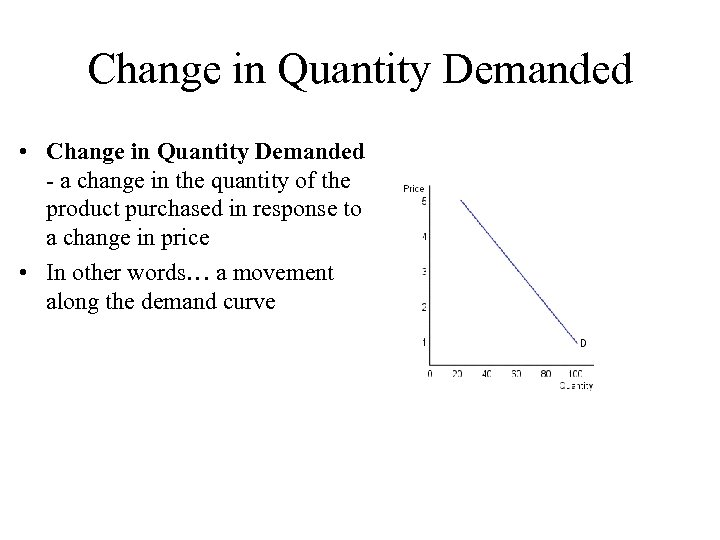 Change in Quantity Demanded • Change in Quantity Demanded - a change in the