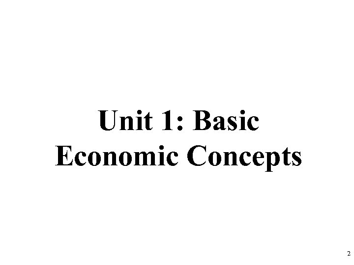 Unit 1: Basic Economic Concepts 2