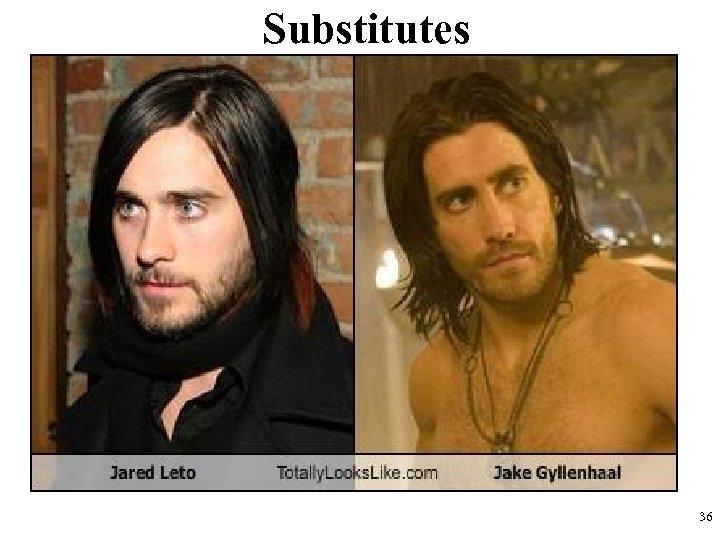 Substitutes 36