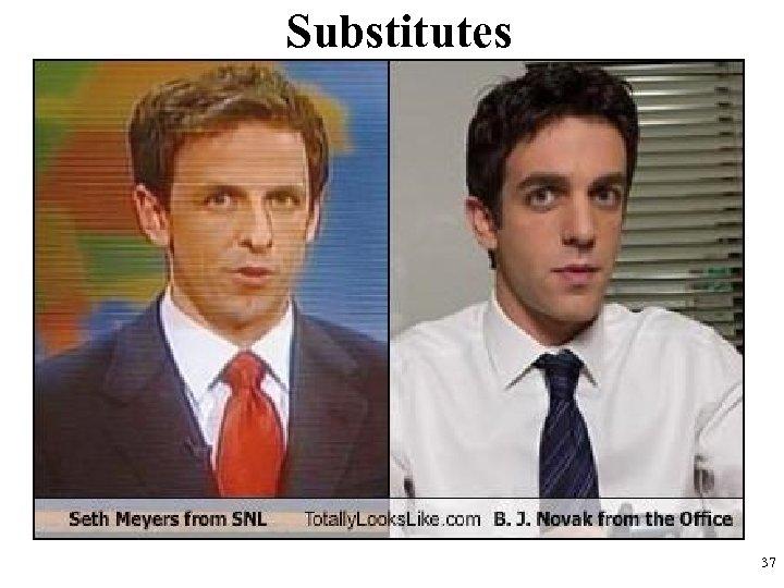 Substitutes 37