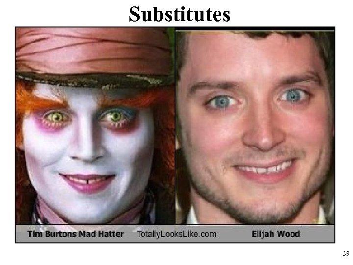 Substitutes 39
