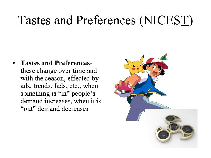 Tastes and Preferences (NICEST) • Tastes and Preferencesthese change over time and with the