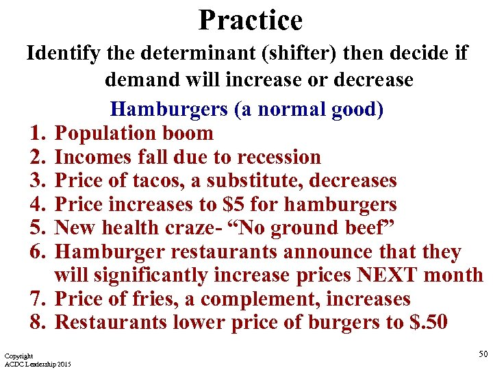 Practice Identify the determinant (shifter) then decide if demand will increase or decrease Hamburgers