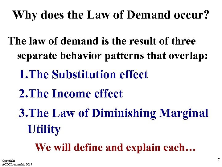 Why does the Law of Demand occur? The law of demand is the result