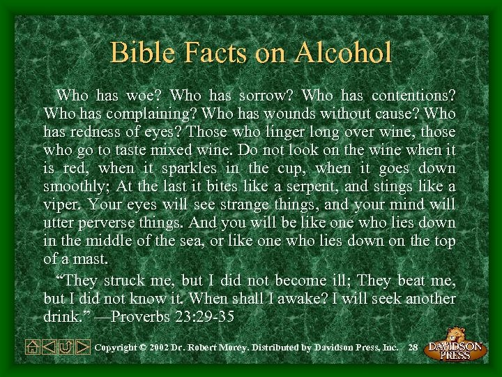 Bible Facts on Alcohol Who has woe? Who has sorrow? Who has contentions? Who