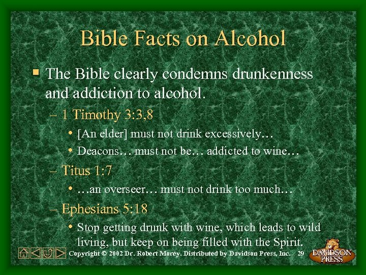 Bible Facts on Alcohol § The Bible clearly condemns drunkenness and addiction to alcohol.
