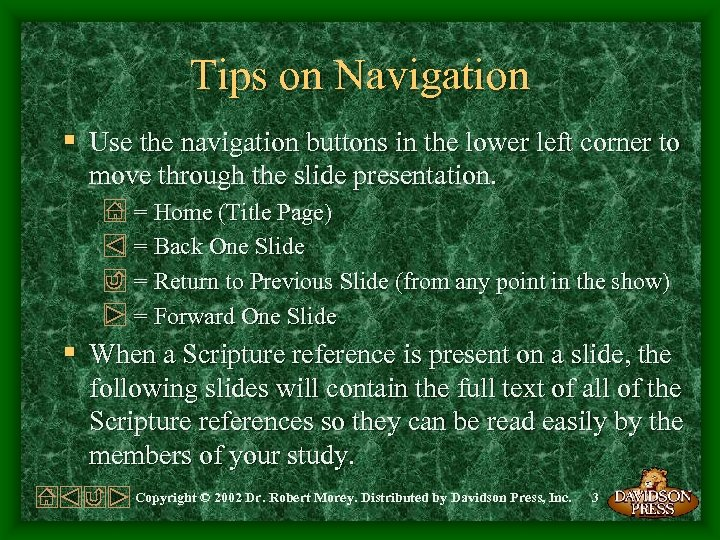 Tips on Navigation § Use the navigation buttons in the lower left corner to