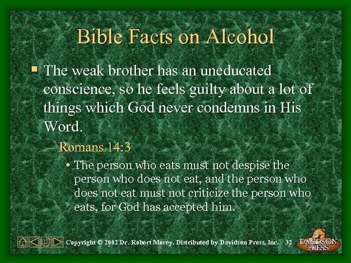 Bible Facts on Alcohol § The weak brother has an uneducated conscience, so he