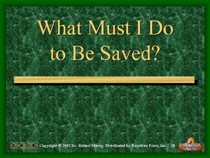 What Must I Do to Be Saved? Copyright © 2002 Dr. Robert Morey. Distributed
