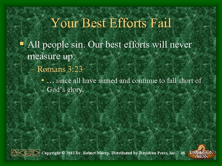Your Best Efforts Fail § All people sin. Our best efforts will never measure
