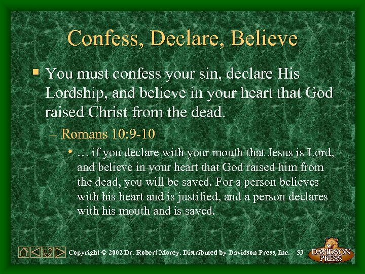 Confess, Declare, Believe § You must confess your sin, declare His Lordship, and believe
